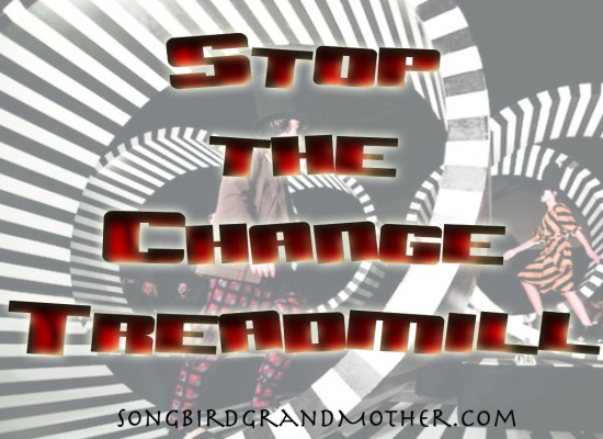 stop the change treadmill